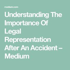Understanding The Importance Of Legal Representation After An Accident – Medium