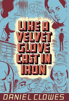 Daniel Clowes - Like A Velvet Glove Cast In Iron - Mesmerizing, it's as if David Lynch did a graphic novel.