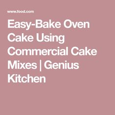 Easy-Bake Oven Cake Using Commercial Cake Mixes | Genius Kitchen