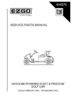 EZGO 614275 2010 Service Parts Manual for Gas Fleet and Freedom Golf Cars by EZGO. $68.50. Provides detailed and thorough information for the service and maintenance of your vehicles. Please search ezgo manuals to find a manual for another vehicle.. Used for 2010 gasoline powered & e-z-go fleet and freedom golf vehicle. This Service Parts Manual is for use with Electric Powered Golf Vehicle. Please search ezgo manuals to find a manual for another vehicle.