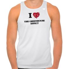 I love The Greenhouse Effect T-shirt Tank Tops