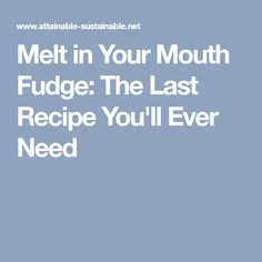 Melt in Your Mouth Fudge: The Last Recipe You'll Ever Need