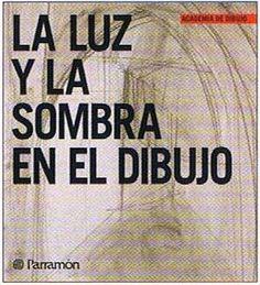 La luz y la sombra en el dibujo - Academia de dibujo - Parramon - Libros de dibujo