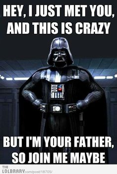 "See, because in the movie Darth Vader is all ""I am your father"" and then ""Call me maybe"" is this catchy song..."