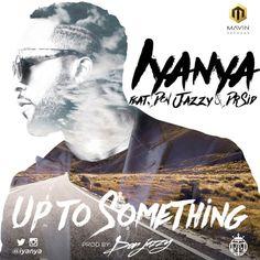 Lyrics: Iyanya – Up To Something Ft. Don Jazzy & Dr Sid