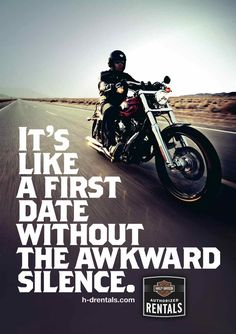 Harley Davidson - It's like a first date without the awkward silence.