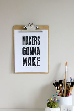 Makers Gonna Make - Free printable quotes // Delia Creates Free Poster Printables, Free Printable Quotes, Craft Quotes, Artist Quotes, Quotes About New Year, Creativity Quotes, Quote Posters, Design Quotes, Creative Inspiration