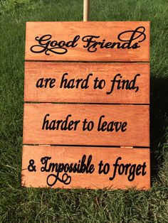 A personal favorite from my Etsy shop https://www.etsy.com/listing/278991778/good-friends-16x12-wooden-sign