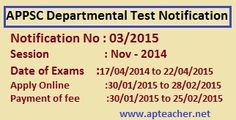 How to apply APPSC Departmental Tests, Complete GuideAPPSC has released the notification to for the department tests for Nov-2014 session. The department tests will be conducted from 17/04/2015 to  22/04/2015 as per the specified timetable given by the department