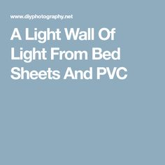 A Light Wall Of Light From Bed Sheets And PVC