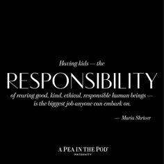 Inspiring Quotes about Motherhood // Maria Shriver on the responsibility of parenting