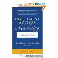 Amazon.com: Investment Advisor Marketing: A Pathway to Growing Your Firm and Building Your Brand eBook: Scott Hanson, Pat McClain: Books