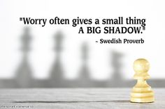 """Worry often gives a small thing a big shadow."" ~ Swedish Proverb #inspirational #quotes #fear #learning #growth"