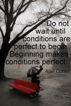 Beginning makes conditions perfect