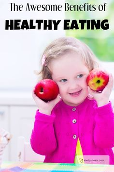 The Awesome Benefits of Healthy Eating.  Why bother to feed your kids a healthy diet? There are heaps of good reasons. Written by a paediatrician.