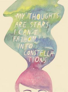 my thoughts are stars i cant fathom into constellations