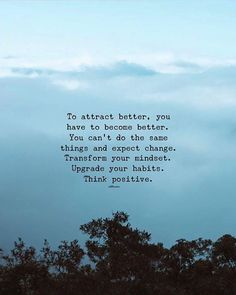 To attract better you have to become better..