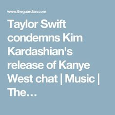 Taylor Swift condemns Kim Kardashian's release of Kanye West chat | Music | The…