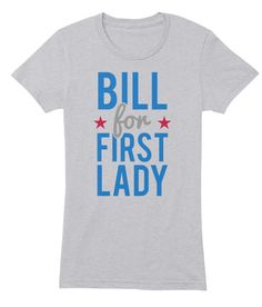 Bill Clinton for First Lady 2016 Tee | Teespring