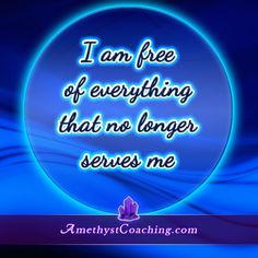 Today's Affirmation: I Am FREE Of Everything that No longer Serves  Visit us www.amethystcoaching.com #affirmation #coaching  Like Us https://www.facebook.com/amethystcoaching?ref=hl