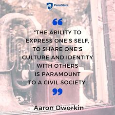 """""""The ability to express one's self, to share one's culture and identity with others is paramount to a civil society."""" Former Penn Stater Aaron Dworken. Currently, Dean of Univ of Michigan School of Music, Theatre & Dance, 2005 MacArthur Fellow, Member of Nat. Council on the Arts, Founder of Sphinx Org, author, violinist Civil Society, Brighten Your Day, Dean, Theatre, Michigan, Identity, Encouragement, Author, Culture"""