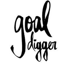""">>> not sayin' i'm a goal digger <<<   Monday Motivation from Go4ProPhotos """"Goal Digger"""""""