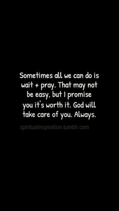 God will take care of you. Always.