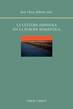 La cultura española en la Europa romántica / José Checa Roldán (ed.) http://fama.us.es/record=b2658153~S5*spi
