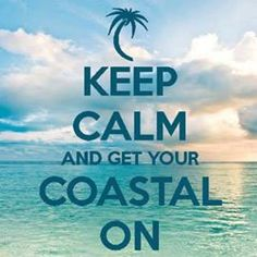 Keep calm and get your coastal on