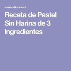 Receta de Pastel Sin Harina de 3 Ingredientes