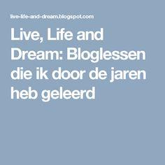 Live, Life and Dream: Bloglessen die ik door de jaren heb geleerd