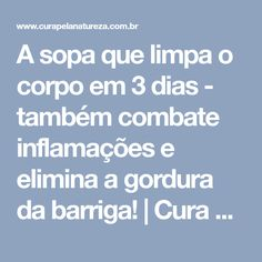 A sopa que limpa o corpo em 3 dias - também combate inflamações e elimina a gordura da barriga! | Cura pela Natureza Sopas Light, Health Diet, Health Fitness, Menu Dieta, Easy Cooking, Food And Drink, Low Carb, Nutrition, Eat