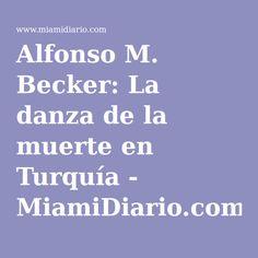 Alfonso M. Becker: La danza de la muerte en Turquía - MiamiDiario.com