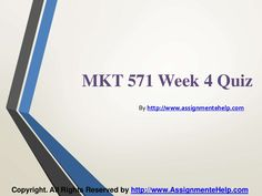Top your class in just few simple steps be a part of http://www.AssignmenteHelp.com/ and learn courses like MKT 571 Week 4 Quiz Complete Assignment Help. Who says success doesn't come easy? It does. All you want to know is where to be.