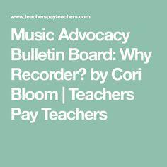 Music Advocacy Bulletin Board: Why Recorder? by Cori Bloom   Teachers Pay Teachers