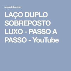 LAÇO DUPLO SOBREPOSTO LUXO - PASSO A PASSO - YouTube