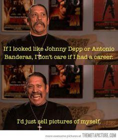 Danny Trejo is the man…