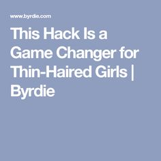 This Hack Is a Game Changer for Thin-Haired Girls | Byrdie