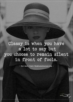 life quotes & We choose the most beautiful Classy is when you have a lot to say but for you.Classy is when you have a lot to say but. most beautiful quotes ideas Quotes About Attitude, Quotes Thoughts, Now Quotes, Life Quotes Love, Care Quotes, Great Quotes, Quotes To Live By, Funny Quotes, Best Woman Quotes