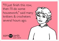 """I'll just finish this row, then I'll do some housework,"" said many knitters & crocheters several hours ago. We can relate! Browse 100s of crochet and knit patterns at www.AnniesCatalog.com."