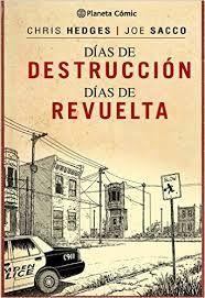 Días de destrucción, días de revueltas / Chris Hedges, Joe Sacco ;  [traducción, José Torralba].. -- Barcelona : Planeta, cop. 2015.