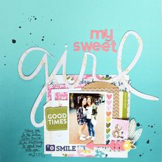 My Sweet Girl layout by Amy Coose featuring Jillibean Soup Healthy Hello and Just Nick! digital die-cuts