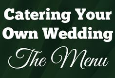 Thinking about self-catering your wedding? Here's a menu to cater your own wedding for 300+ people for under $1000. Formal sit-down dinner menu   self-cater