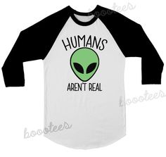 Available in a T-shirt here: https://www.etsy.com/listing/263650371/alien-shirt-humans-arent-real-tee-tshirt?ref=shop_home_active_100  >> SALE! Buy 3, 4th is FREE! << Use COUPON CODE: BOOOTEE when you buy 3 shirts to get the 4th FREE! (Add 4 shirts to your cart and apply code!) Check our shop announcement for more codes :)  ABOUT OUR TEES AND INK: We strive to print on some of the softest shirts around, while keeping our prices low. We believe that even novelty shirts deserve to be…