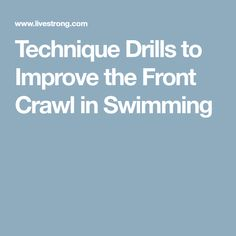 Technique Drills to Improve the Front Crawl in Swimming Freestyle Swimming, Lap Swimming, Breathing Techniques, Drills, Drill