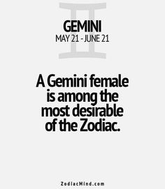 A Gemini female is among the most desirable of the zodiac.