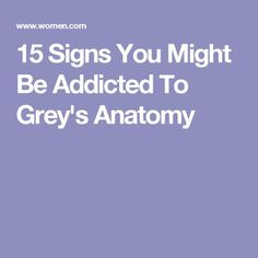 15 Signs You Might Be Addicted To Grey's Anatomy
