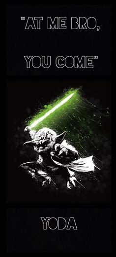 """at me bro, you come"", Yoda, Star Wars illustration."