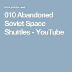 010 Abandoned Soviet Space Shuttles - YouTube