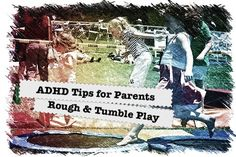 ADHD Tips for Parents: Rough and Tumble Play.  How heavy work can help your kiddo focus. @OaktreeCounsel